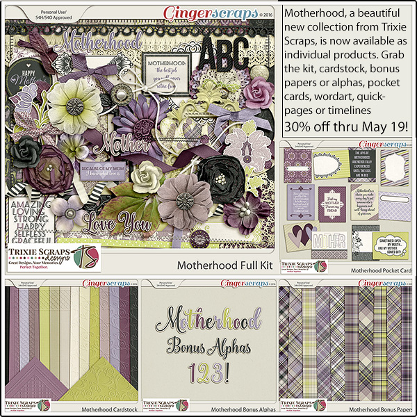 Full Kit: http://store.gingerscraps.net/Motherhood-Full-Kit-by-Trixie-Scraps-Designs.html Cardstock: http://store.gingerscraps.net/Motherhood-Cardstock-by-Trixie-Scraps-Designs.html Bonus Papers: http://store.gingerscraps.net/Motherhood-Bonus-Papers-by-Trixie-Scraps-Designs.html Bonus Alphas: http://store.gingerscraps.net/Motherhood-Bonus-Alphas-by-Trixie-Scraps-Designs.html Pocket Cards: http://store.gingerscraps.net/Motherhood-Cards-by-Trixie-Scraps-Designs.html Wordart: http://store.gingerscraps.net/Motherhood-Wordart-by-Trixie-Scraps-Designs.html Quickpages: http://store.gingerscraps.net/Motherhood-Quickpages-by-Trixie-Scraps-Designs.html Timelines: http://store.gingerscraps.net/Motherhood-Timelines-by-Trixie-Scraps-Designs.html